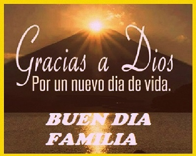 buenos dias familia gracias